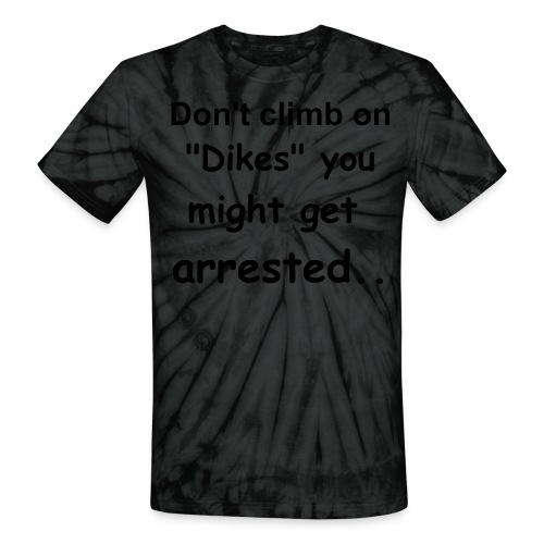 Don't clinb on Dikes you might get arrested - Unisex Tie Dye T-Shirt