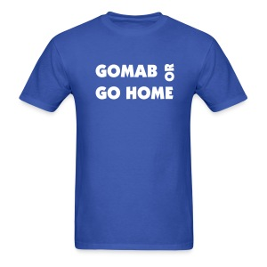 PBS: G.O.M.A.B. or Go Home T-shirt - Men's T-Shirt