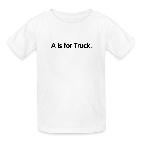 A is for Truck. - Kids' T-Shirt