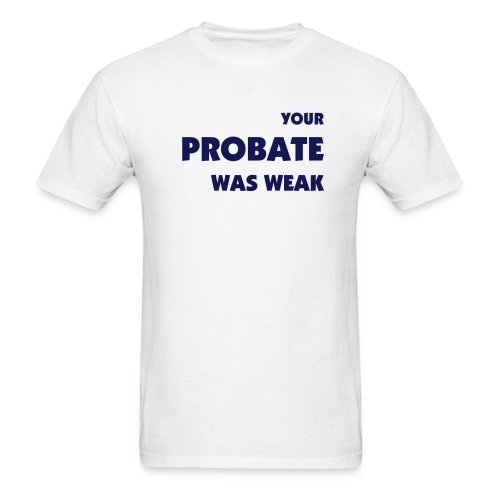 Greek probate was weak - Men's T-Shirt