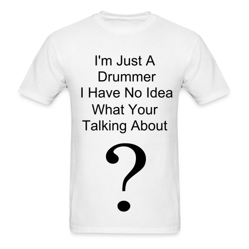 I'm Only A Drummer??? - Men's T-Shirt