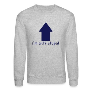I'm With Stupid - Crewneck Sweatshirt