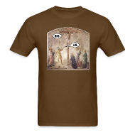 T-Shirts ~ Men's T-Shirt ~ Crucified Jesus: BRB. Roman Soldier: LOL.