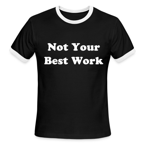 Not Your Best Work - Men's Ringer T-Shirt