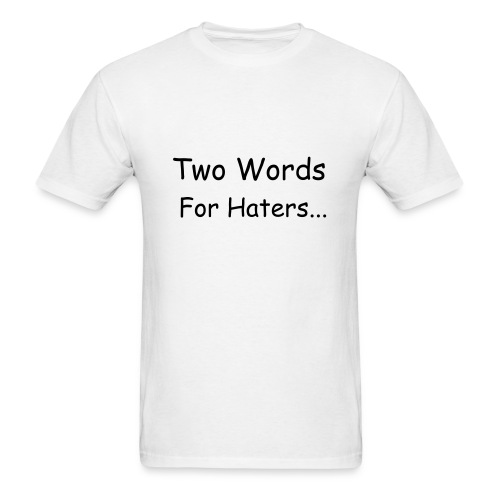 Mens Two Words For Haters Tee Shirt - Men's T-Shirt