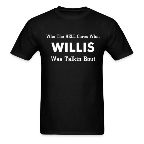 What Willis Is Talking About - Men's T-Shirt