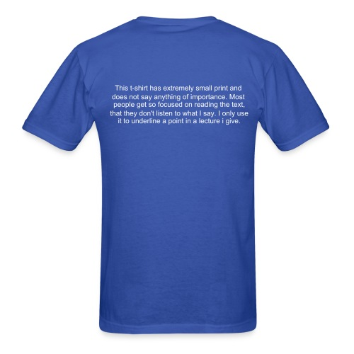 Listen to what i say, not look at my t-shirt - Men's T-Shirt