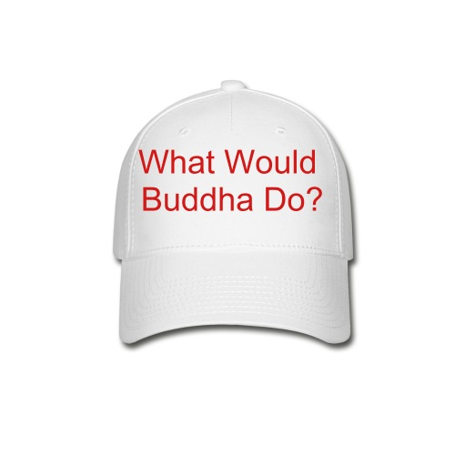 What Would Buddha Do? - Baseball Cap