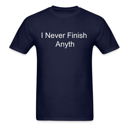 I never finish anyth - Men's T-Shirt