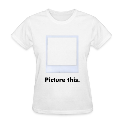 Picture this. - Women's T-Shirt