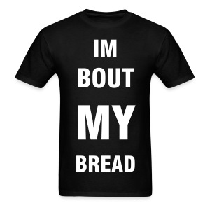 Bout My Bread Tee - Men's T-Shirt