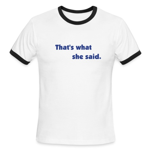 That's what she said ringer tee - Men's Ringer T-Shirt