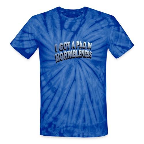 I got a Ph.D. in horribleness - Unisex Tie Dye T-Shirt
