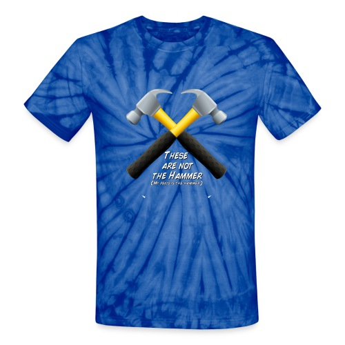 These are not the hammer (my penis is the hammer) - Unisex Tie Dye T-Shirt