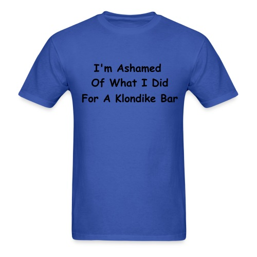 I'm Ashamed Of What I Did For A Klondike Bar - Mens Tee - Men's T-Shirt
