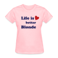 T-Shirts ~ Women's T-Shirt ~ Life is Better Blonde T-Shirt