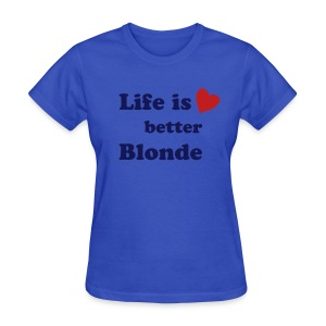Life is Better Blonde T-Shirt - Women's T-Shirt