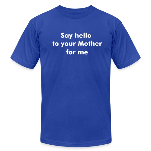 Say Hello to Your Mother For Me - Men's Fine Jersey T-Shirt