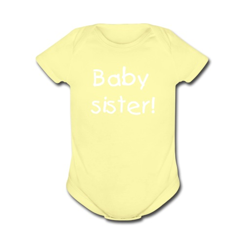 'Baby Sister!' one size - Organic Short Sleeve Baby Bodysuit