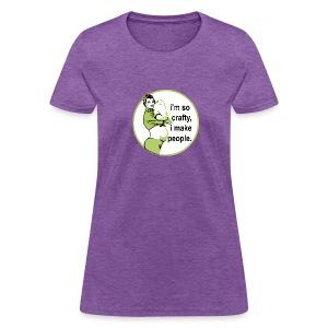 i'm so crafty, i make people shirt (not maternity) - Women's T-Shirt