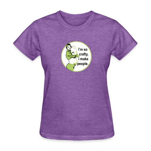 i'm so crafty, i make people shirt (not maternity) - Women's T-Shirt