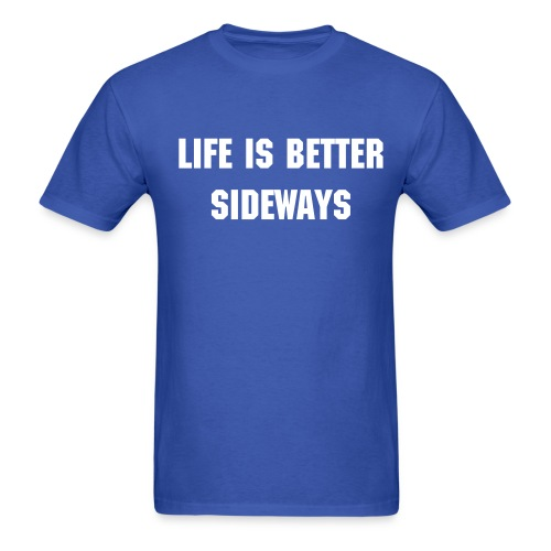 Life Is Better Sidways w/o Image - Men's T-Shirt