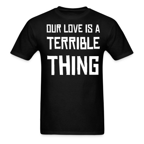 Terrible Love - Men's T-Shirt