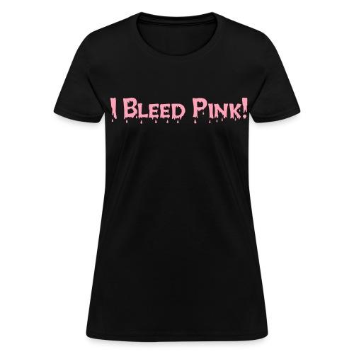 I BLEED PINK CANCER TEE - Women's T-Shirt