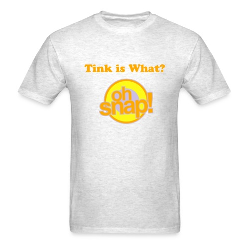 Men's Tink is What? Oh Snap! shirt - Men's T-Shirt