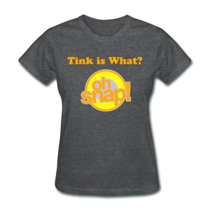 Women's Tink is What? Oh Snap! shirt - Women's T-Shirt