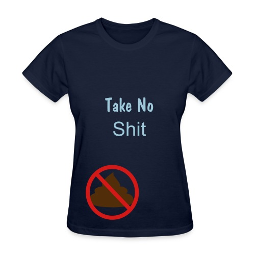 Take No Shit - Women's T-Shirt