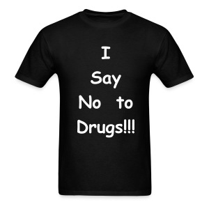 Say No to Drugs?   front & back - Men's T-Shirt