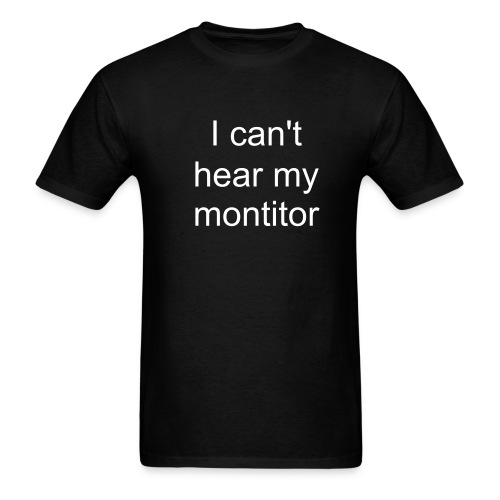I can't hear my monitor - Men's T-Shirt