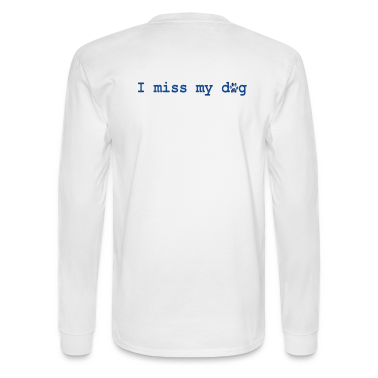 White I MISS MY DOG Long Sleeve Shirts