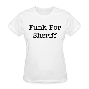 Funk For Sheriff Women's Standard Tee - Women's T-Shirt