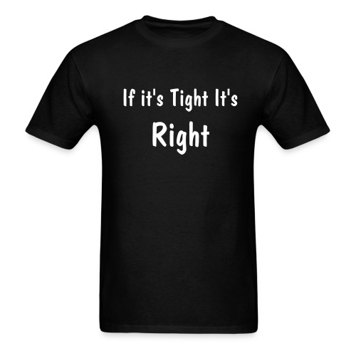 If its tight its right - Men's T-Shirt