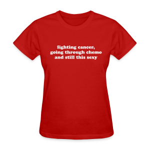 Fighting Cancer and Still This Sexy - Women's T-Shirt