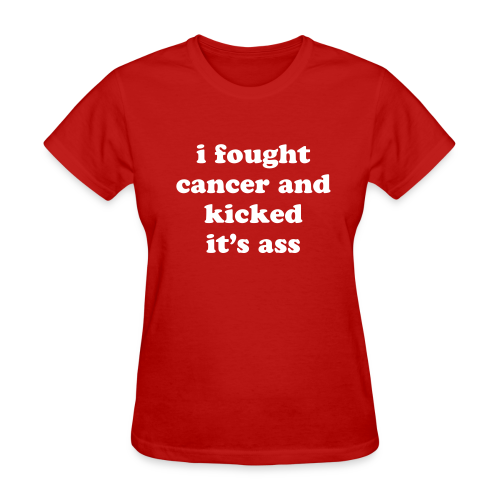 I FOUGHT CANCER AND KICKED IT'S ASS Women's T-Shirts - Women's T-Shirt