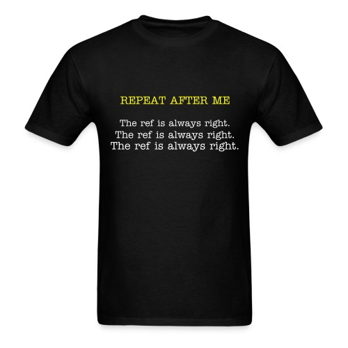 The Ref is Always Right - Men's T-Shirt