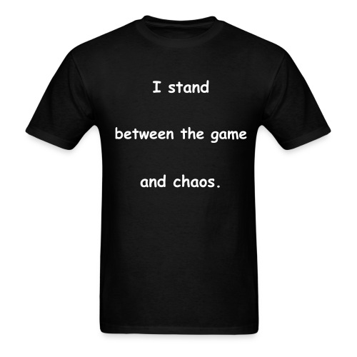 I stand between the game and chaos. - Men's T-Shirt