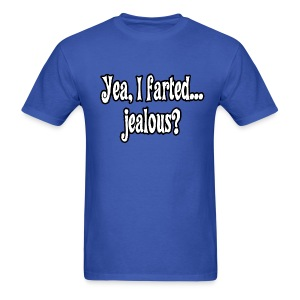 Yea, I Farted...Jealous? - Men's T-Shirt
