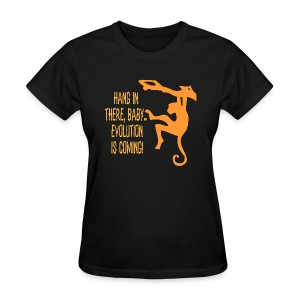 Hang In There, Baby...Evolution Is Coming! - Women's T-Shirt