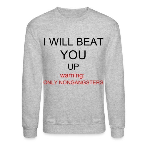 I WILL BEAT YOU UP - Crewneck Sweatshirt