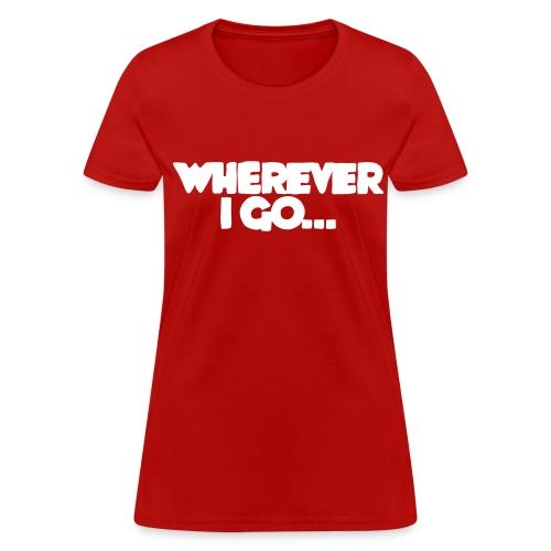Wherever I Go, Hilarity Ensues - Women's T-Shirt