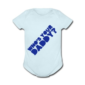 Who's Your Daddy Baby One Piece - Short Sleeve Baby Bodysuit