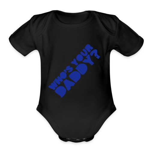 Who's Your Daddy Baby One Piece - Organic Short Sleeve Baby Bodysuit