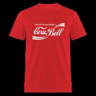 T-Shirts ~ Men's T-Shirt ~ I'VE GOTTA HAVE MORE COWBELL T-Shirt