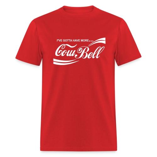 I'VE GOTTA HAVE MORE COWBELL T-Shirt - Men's T-Shirt
