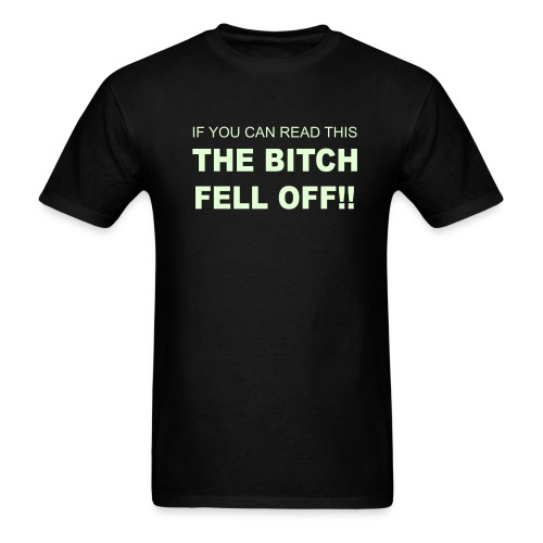 If You Can Read This The Bitch Fell Off!! - Men's T-Shirt