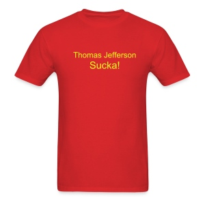 Men's Thomas Jefferson Sucka! T - Men's T-Shirt